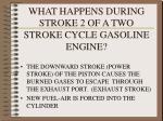 what happens during stroke 2 of a two stroke cycle gasoline engine