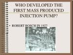 who developed the first mass produced injection pump