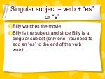 singular subject verb es or s
