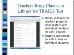 teachers bring classes to library for trails test