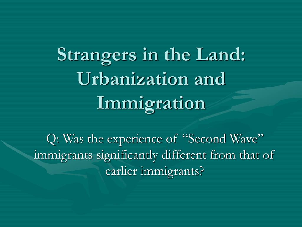 strangers in the land urbanization and immigration l.