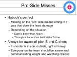 pro side misses