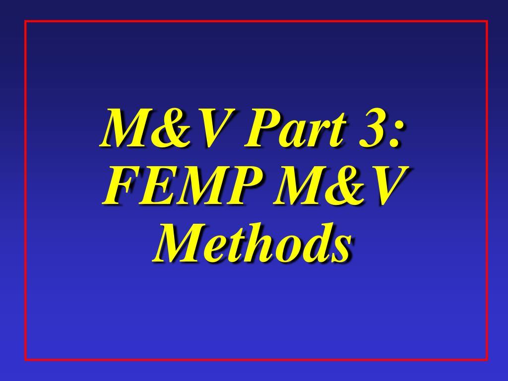 m v part 3 femp m v methods l.