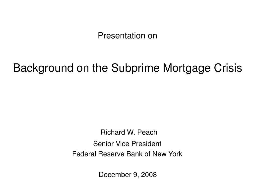 presentation on background on the subprime mortgage crisis l.