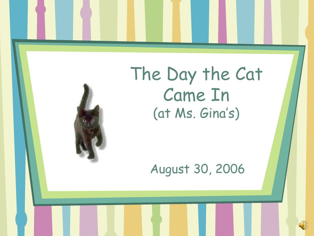 the day the cat came in at ms gina s l.