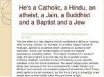 he s a catholic a hindu an atheist a jain a buddhist and a baptist and a jew