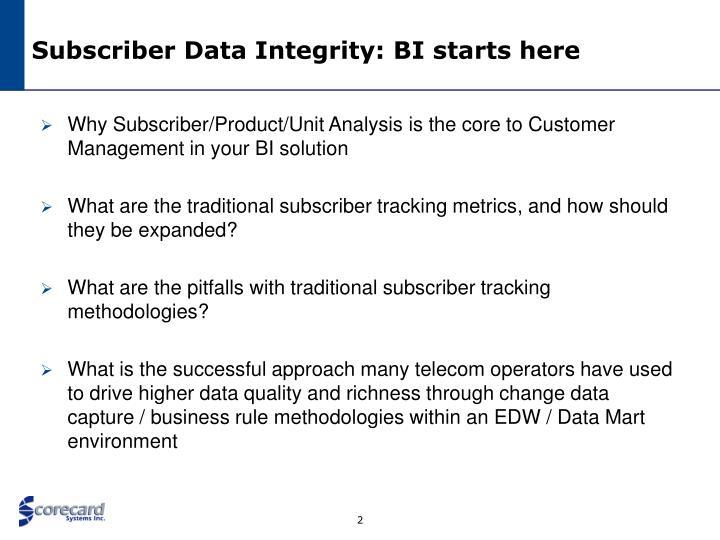 Subscriber data integrity bi starts here