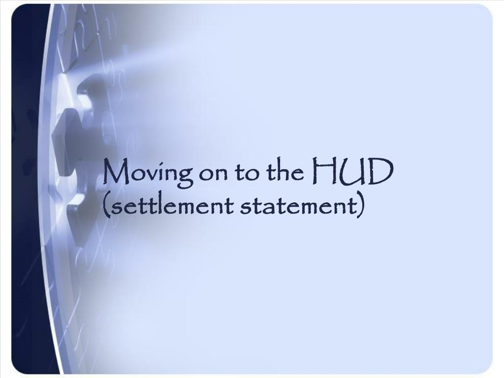 Moving on to the HUD (settlement statement)
