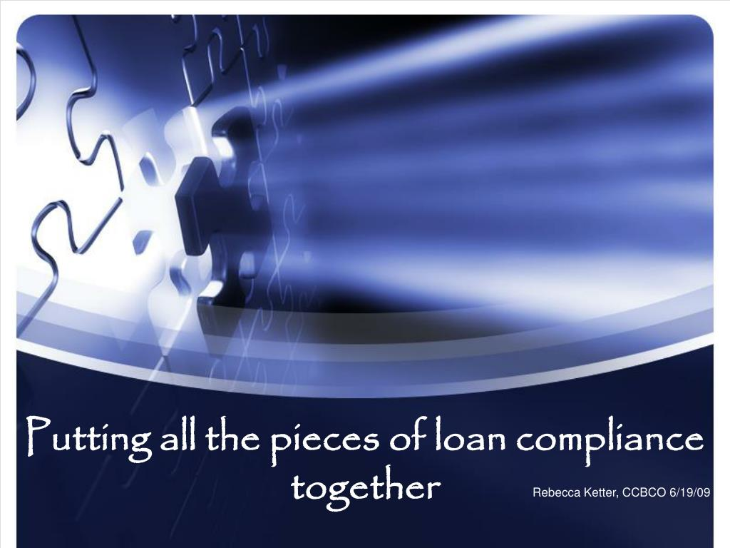 putting all the pieces of loan compliance together l.