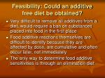 feasibility could an additive free diet be obtained