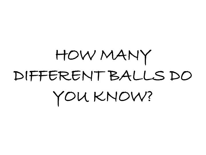 How many different balls do you know