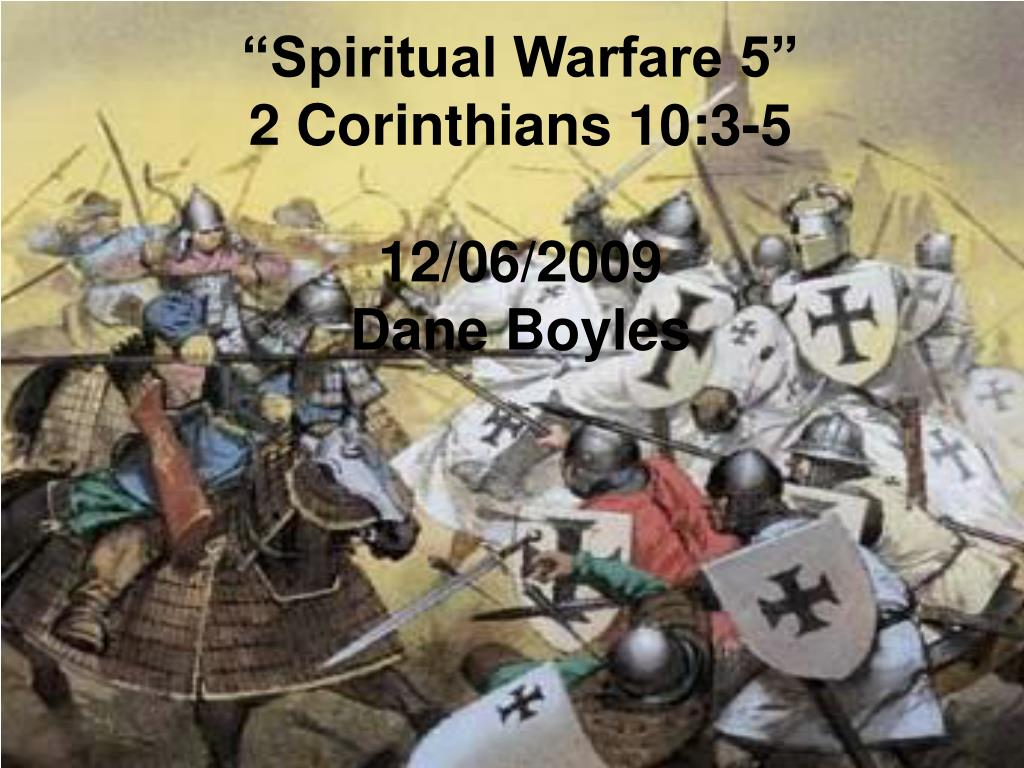 spiritual warfare 5 2 corinthians 10 3 5 12 06 2009 dane boyles l.