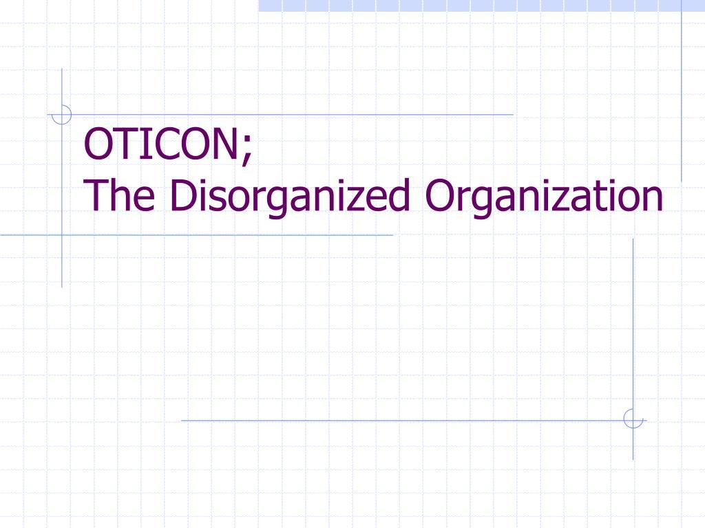oticon the disorganized organization l.