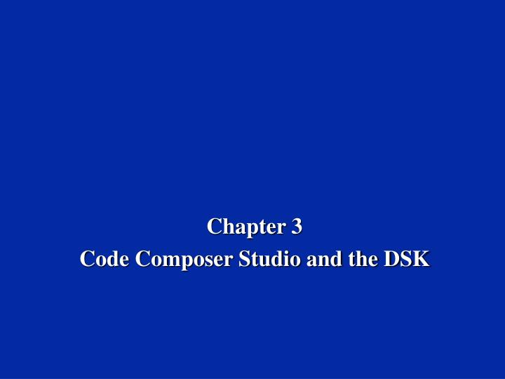 chapter 3 code composer studio and the dsk n.