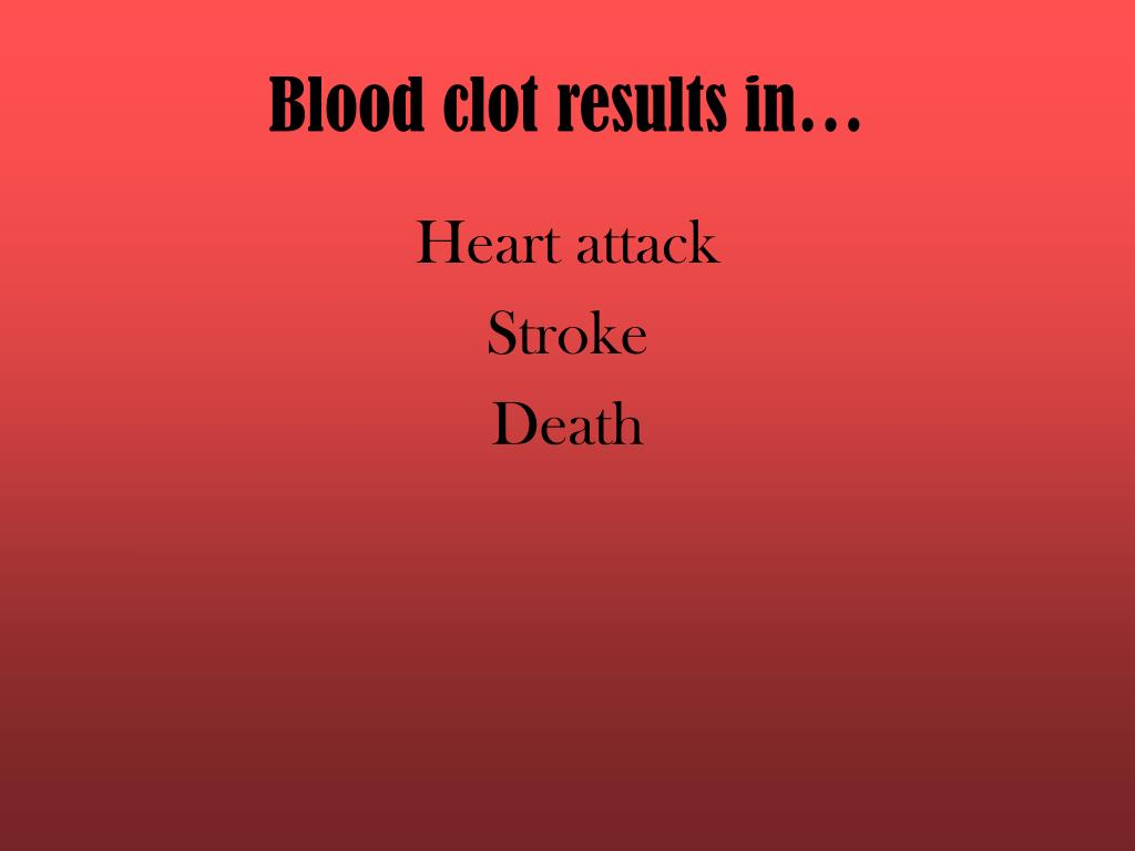 Blood clot results in…