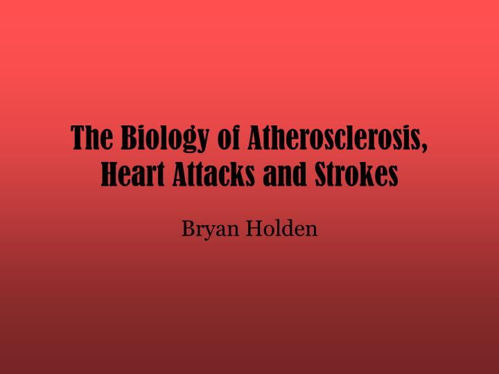 The biology of atherosclerosis heart attacks and strokes