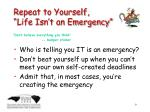 repeat to yourself life isn t an emergency