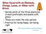 when faced with an obstacle change leave or allow with grace