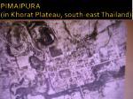 pimaipura in khorat plateau south east thailand