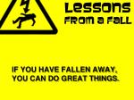 if you have fallen away you can do great things