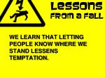 we learn that letting people know where we stand lessens temptation