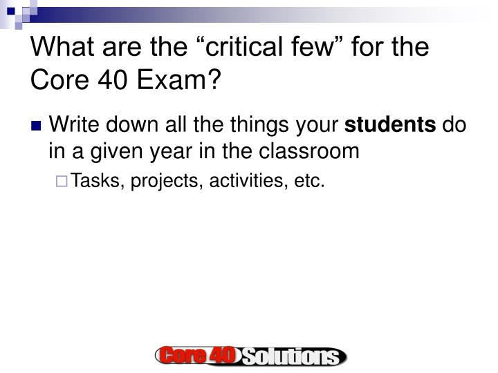 What are the critical few for the core 40 exam
