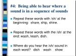 4 being able to hear where a sound is in a sequence of sounds