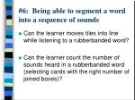 6 being able to segment a word into a sequence of sounds