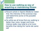 how to use walking as way of acquiring or maintaining fitness39