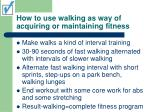 how to use walking as way of acquiring or maintaining fitness40