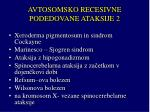 avtosomsko recesivne podedovane ataksije 2