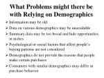 what problems might there be with relying on demographics