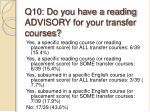 q10 do you have a reading advisory for your transfer courses