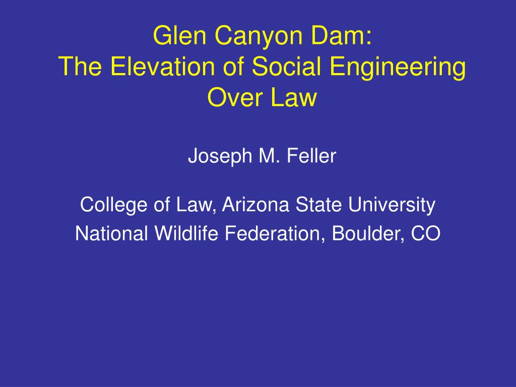 glen canyon dam the elevation of social engineering over law joseph m feller l.