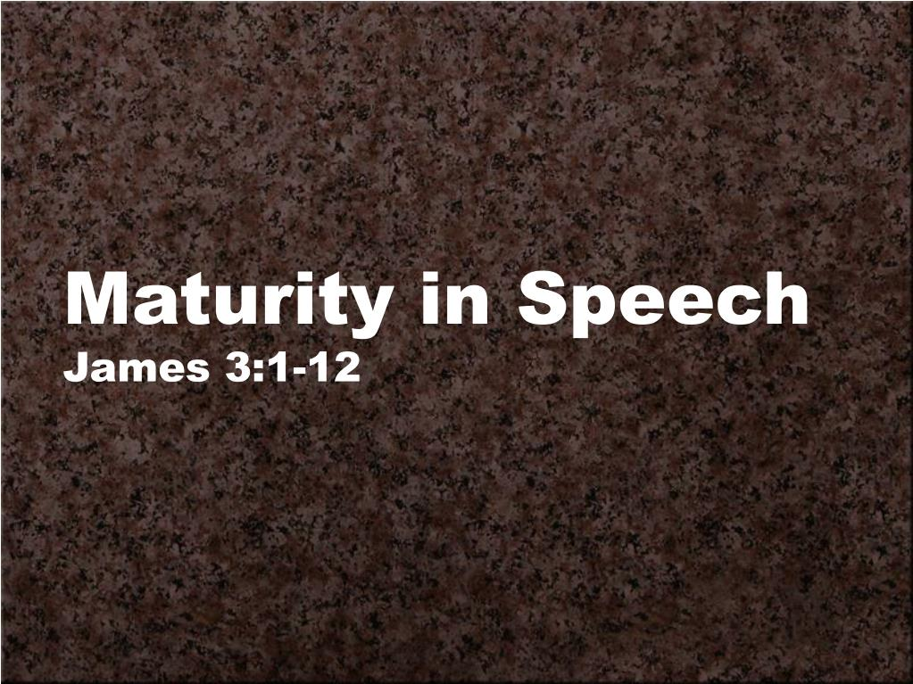maturity in speech james 3 1 12 l.