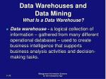 data warehouses and data mining what is a data warehouse