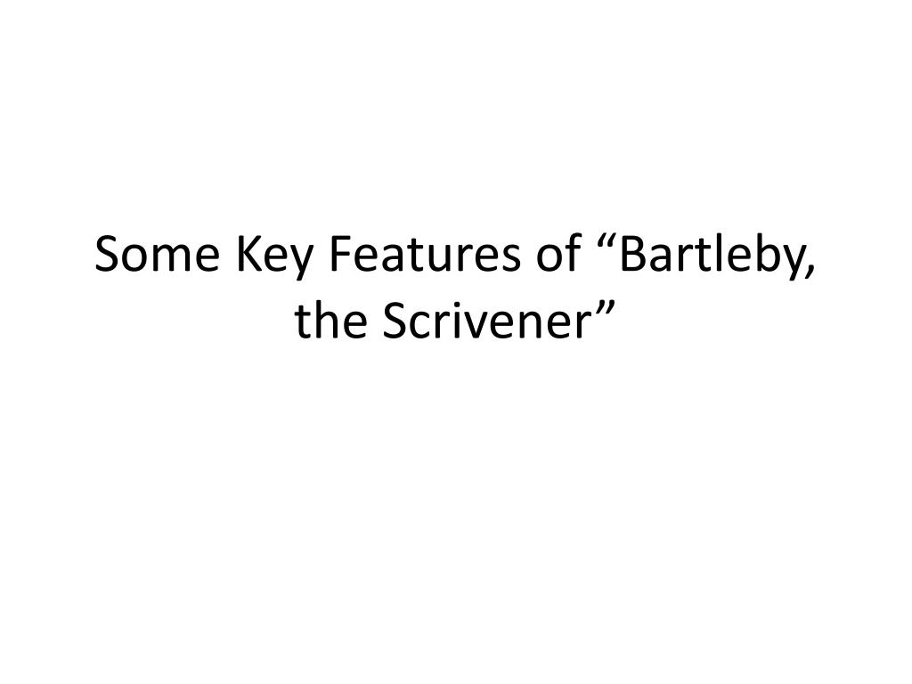 some key features of bartleby the scrivener l.