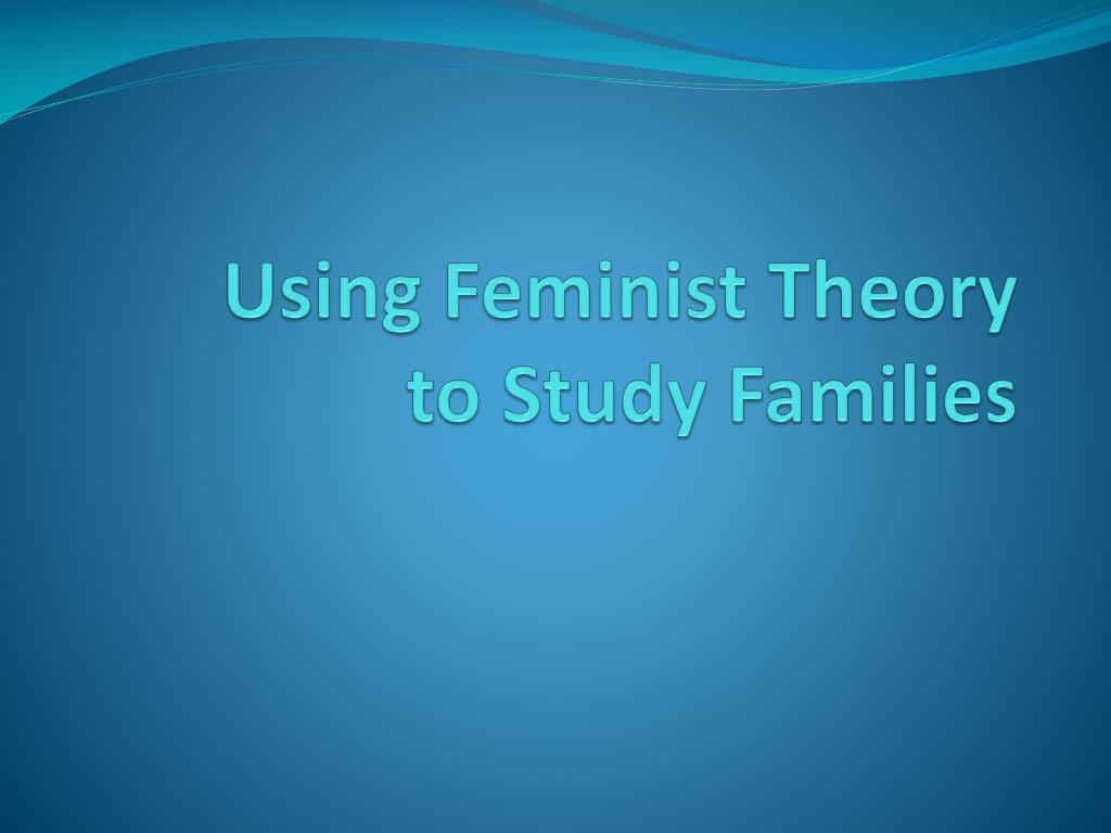 using feminist theory to study families l.