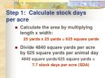 step 1 calculate stock days per acre