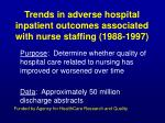 trends in adverse hospital inpatient outcomes associated with nurse staffing 1988 1997