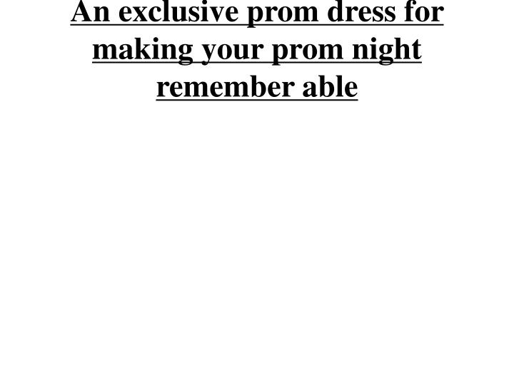 an exclusive prom dress for making your prom night remember able n.