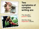 two symptoms of complex writing are