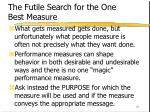 the futile search for the one best measure