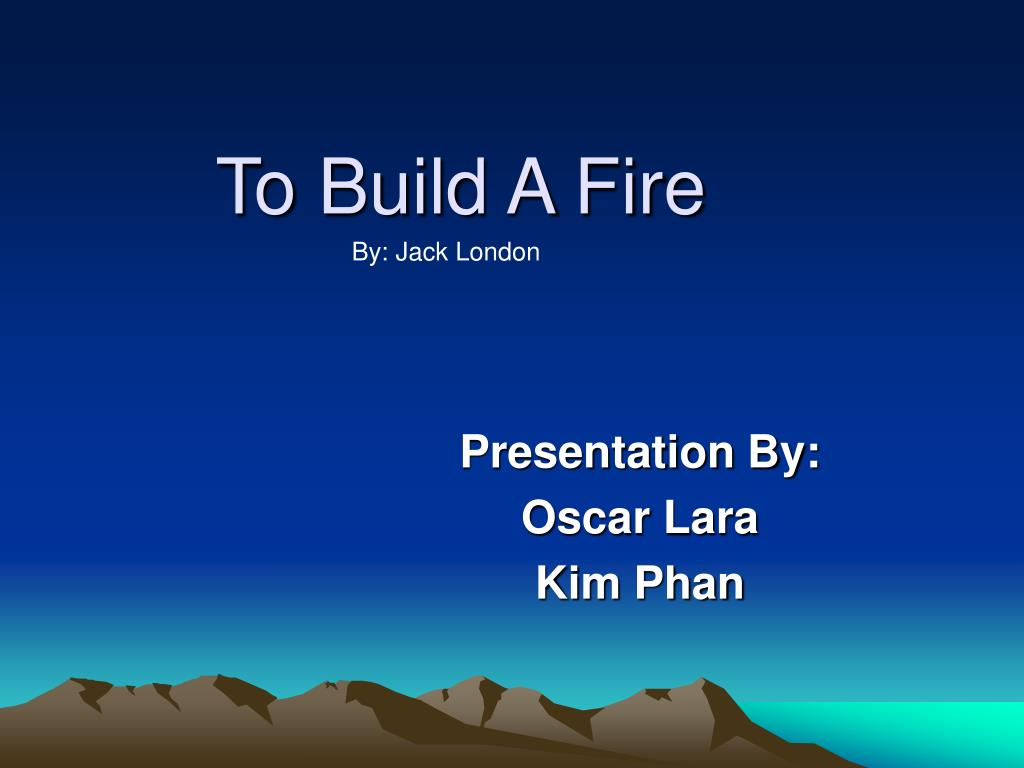 to build a fire l.