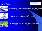 spending too much time on payroll worrying about irs penalties paying a lot for payroll services