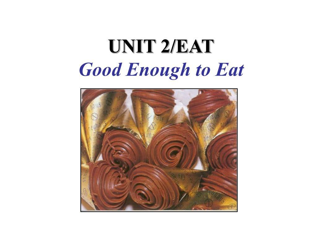 unit 2 eat good enough to eat l.