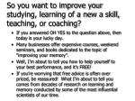 so you want to improve your studying learning of a new a skill teaching or coaching