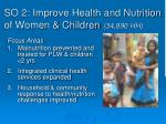 so 2 improve health and nutrition of women children 34 890 hh