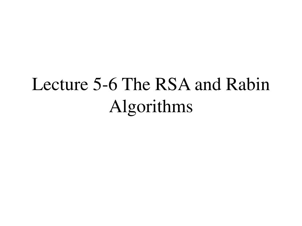 lecture 5 6 the rsa and rabin algorithms l.