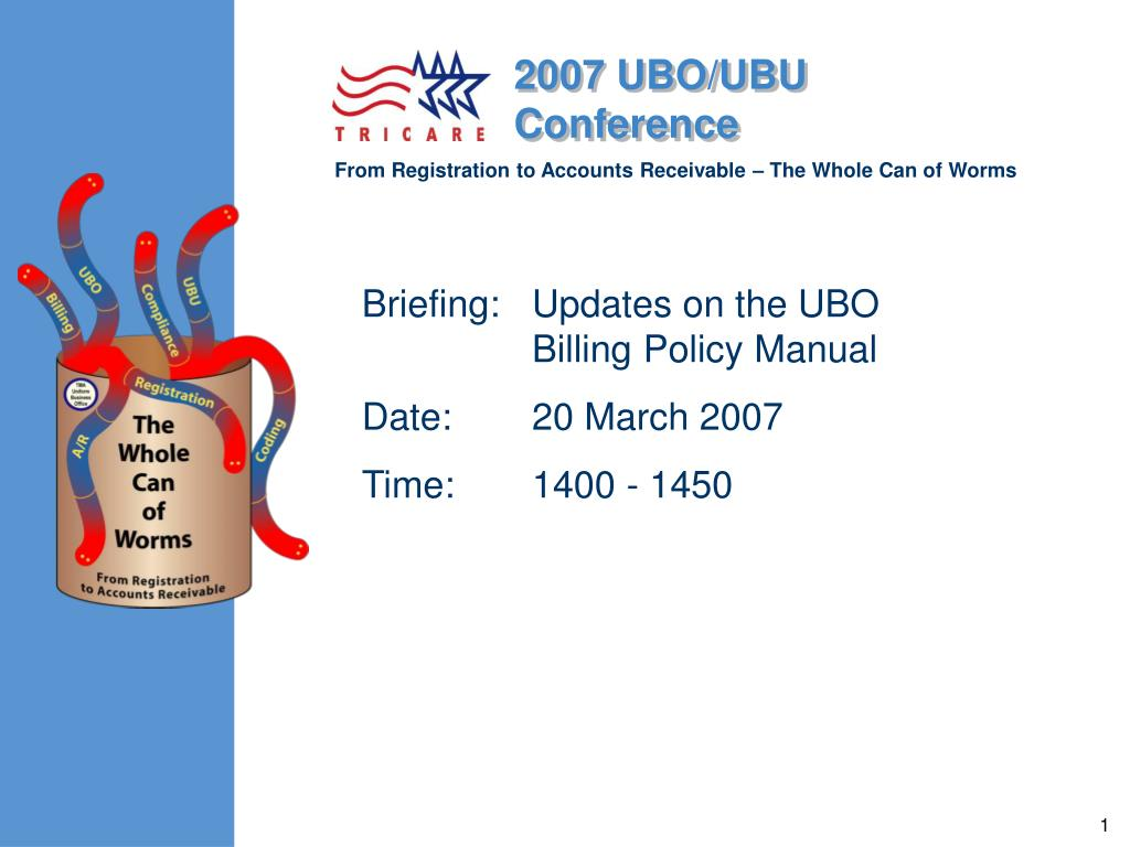 briefing updates on the ubo billing policy manual date 20 march 2007 time 1400 1450 l.